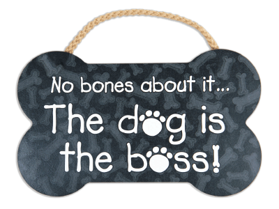Wood Wall Sign - No Bones About It - The Dog Is Boss!
