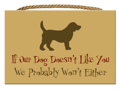 Wood Wall Sign - If Our Dog Doesn't Like You