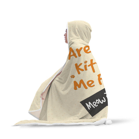 Are You 'Kitten' Me Hooded Blanket
