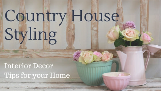 Country Life Styling - Interior Decoration Tips for your Home