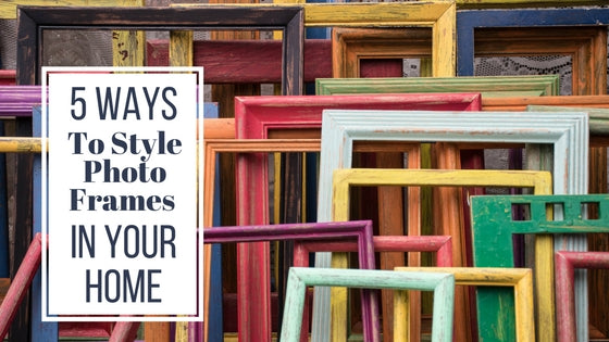 5 Ways to Style Photo Frames and Framed Wall Art in your Home