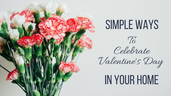 Simple and Romantic Ways to Celebrate Valentines Day at Home