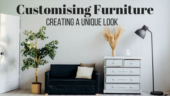 3 Ways to Customise Furniture for a New Look
