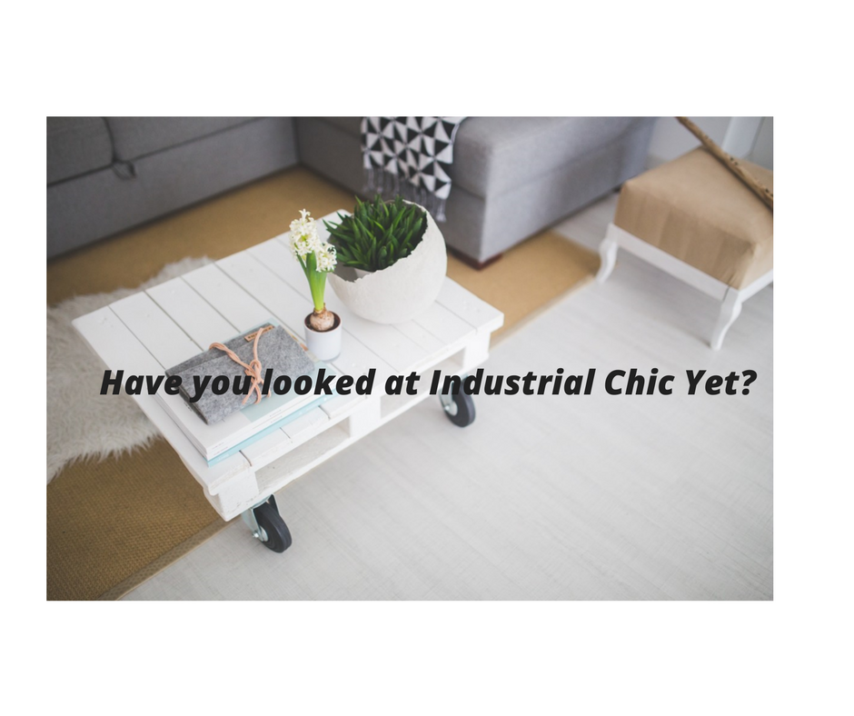 Have you Looked at Industrial Chic Yet?