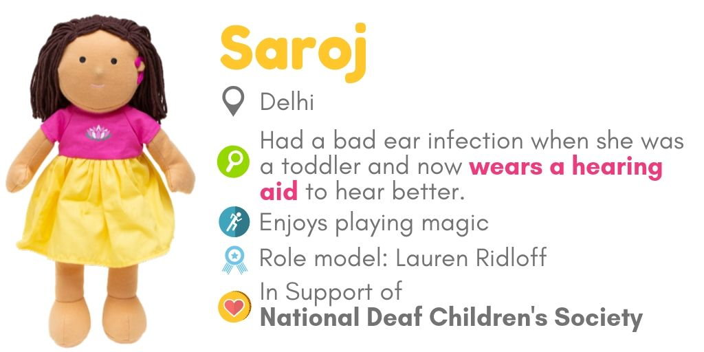 Doll Saroj: Had a bad ear infection when she was a toddler and now wears a hearing aid; in support of National Deaf Children's Society