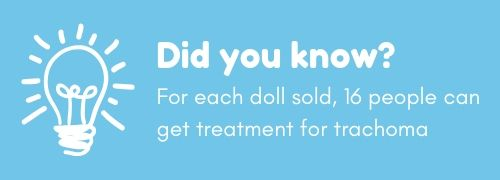 Did you know? For each doll sold, 16 people can get treatment for trachoma