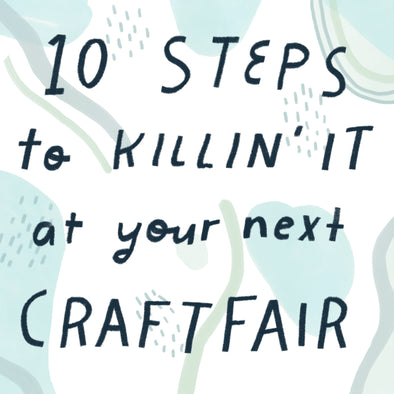 10 Steps to Totally Killin' It At Your Next Craft Fair