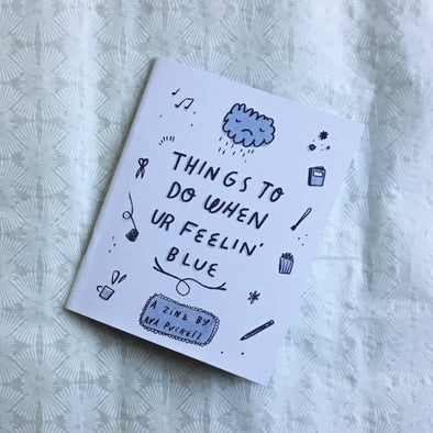 What to Do When Ur Feelin Blue Zine