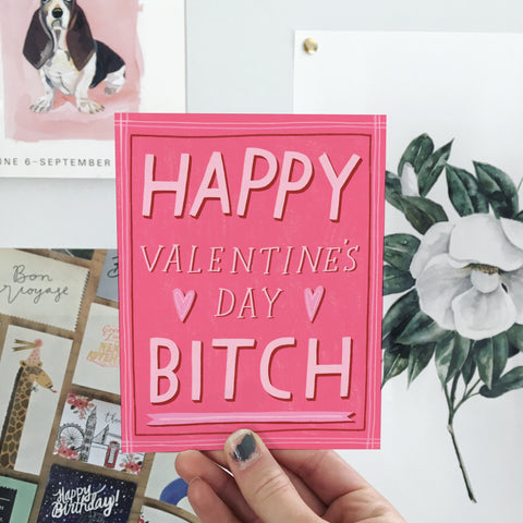 Happy Valentine's Day Bitch Card