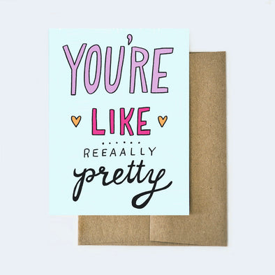 You're Like Really Pretty Card