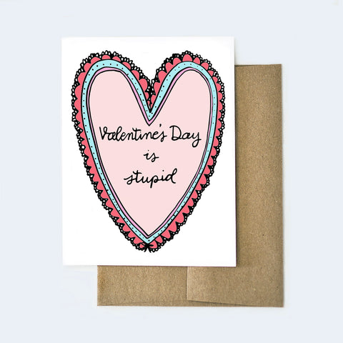Valentine's Day Is Stupid Card