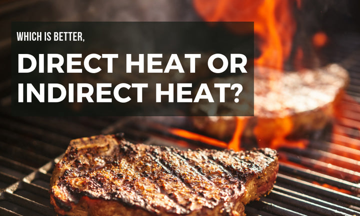 Is Direct Heat or Indirect Heat Better When Grilling?