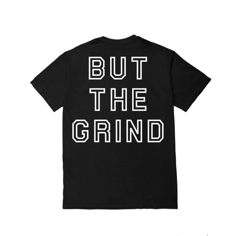 But The Grind - Black - T-shirt