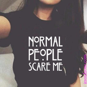 """Normal People Scare Me""  T-Shirt - iTrendZone"