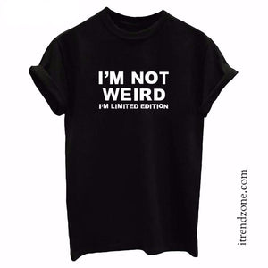 I'M NOT WEIRD I'M LIMITED EDITION- Tshirt - iTrendZone