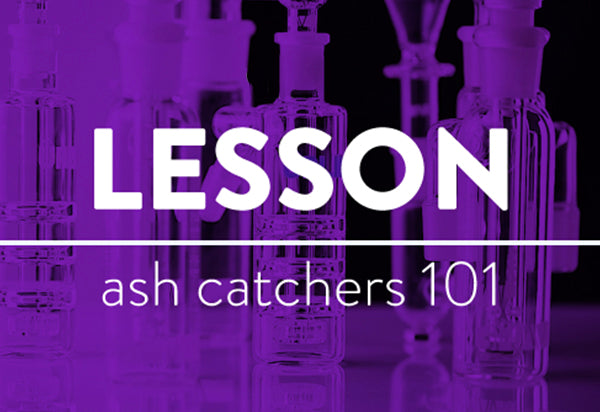 LESSONS: Ash Catchers 101