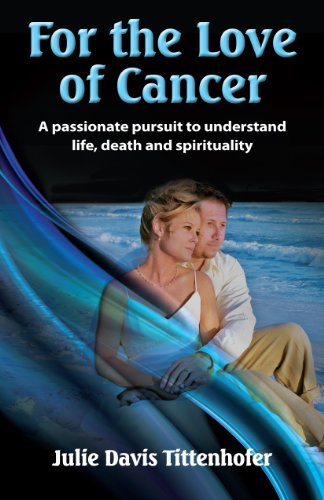 Non-Fiction Book - For the Love of Cancer: A Passionate Pursuit to Understand Life, Death & Spirituality