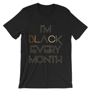 """I'm Black Every Month"" Unisex short sleeve t-shirt. *"