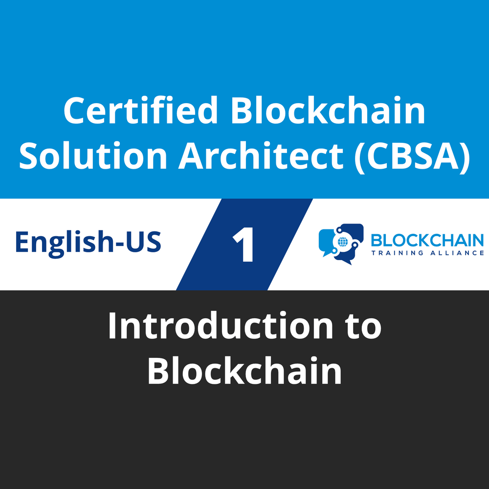 Certified Blockchain Solution Architect (CBSA) Course - 1 of 5: Introduction to Blockchain [Cover]