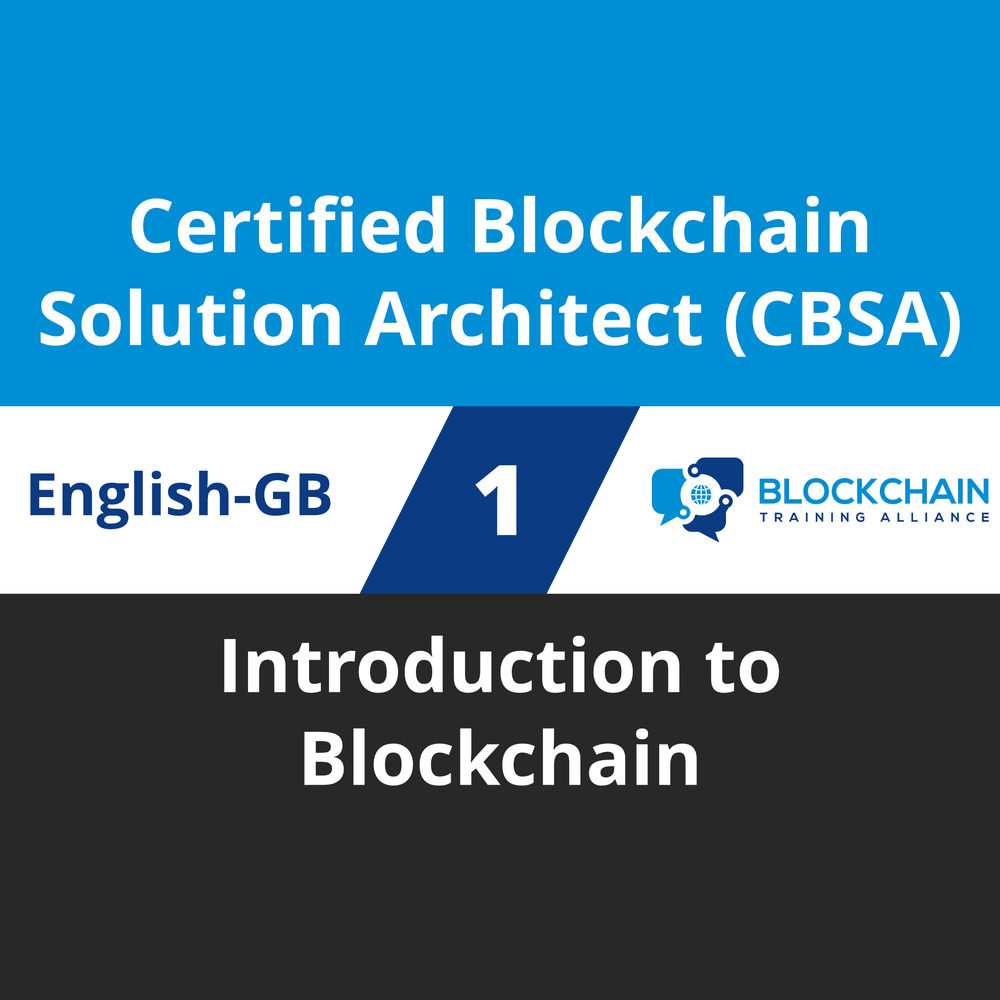 Certified Blockchain Solution Architect (CBSA) Course - 1 of 5: Introduction to Blockchain (en-gb) [Cover]