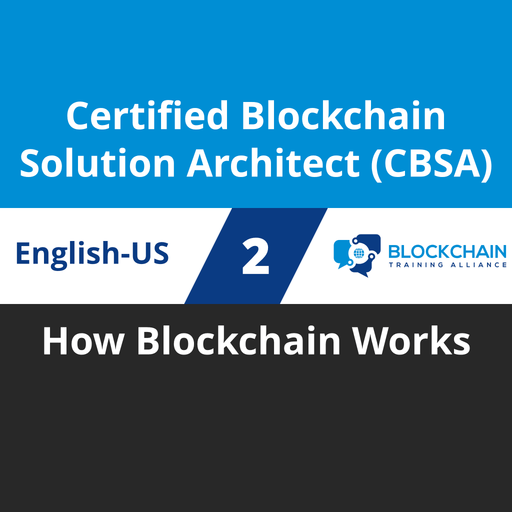 Certified Blockchain Solution Architect (CBSA) Course - 2 of 5: How Blockchain Works [Cover]