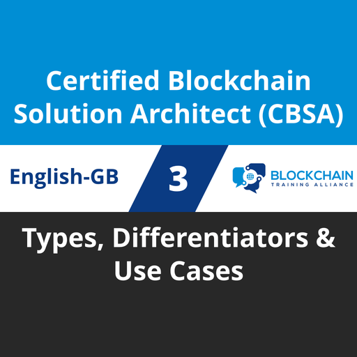 Certified Blockchain Solution Architect (CBSA) Course - 3 of 5: Types, Differentiators & Use Cases (en-gb) [Cover]