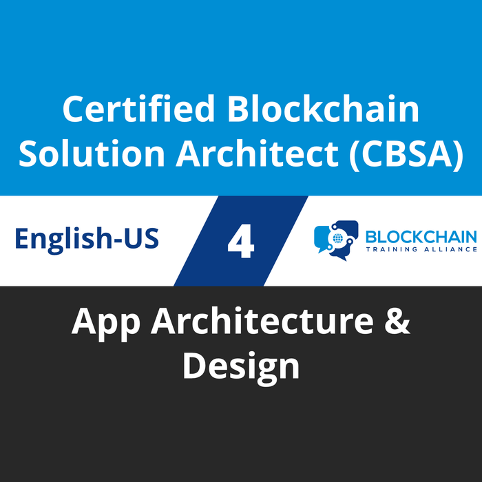 Certified Blockchain Solution Architect (CBSA) Course - 4 of 5: App Architecture & Design [Cover]