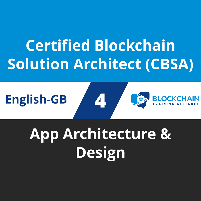 Certified Blockchain Solution Architect (CBSA) Course - 4 of 5: App Architecture & Design (en-gb) [Cover]