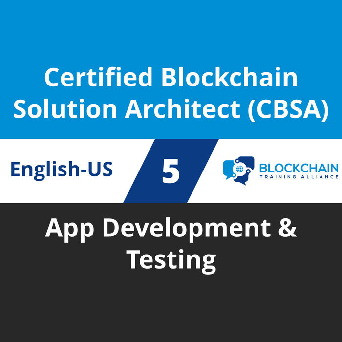 Certified Blockchain Solution Architect (CBSA) Course - 5 of 5: App Development & Testing [Cover]