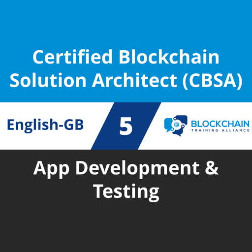 Certified Blockchain Solution Architect (CBSA) Course - 5 of 5: App Development & Testing (en-gb) [Cover]