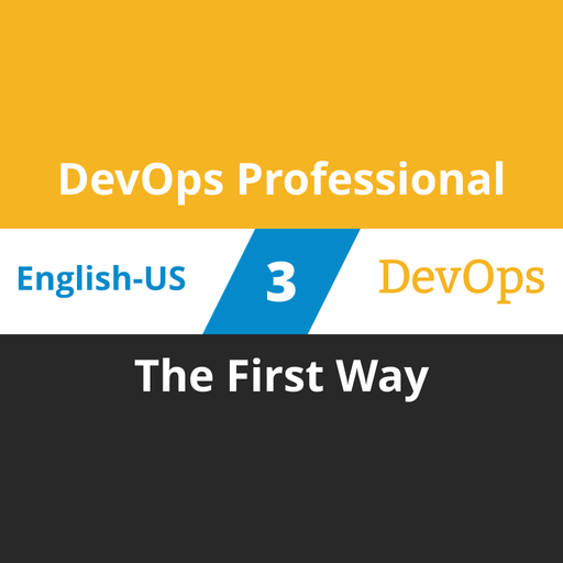 DevOps Professional Course - 3 of 6: The First Way [Cover]