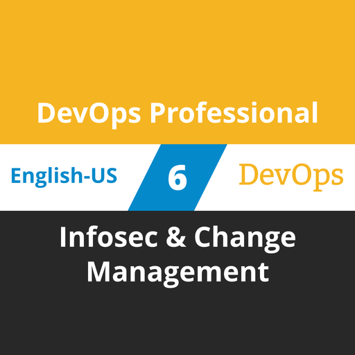 DevOps Professional Course - 6 of 6: Infosec & Change Management [Cover]
