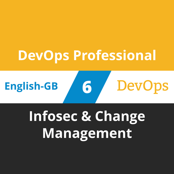 DevOps Professional Course - 6 of 6: Infosec & Change Management (en-gb) [Cover]