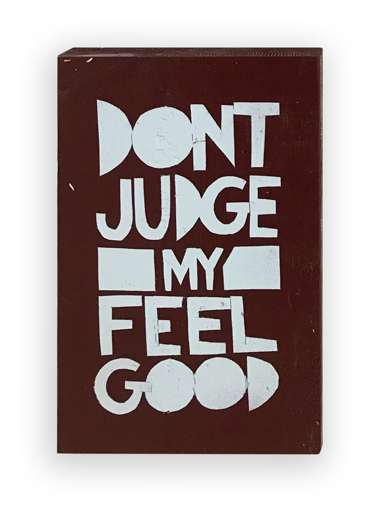 DONT JUDGE MY FEEL GOOD - Southern Dialect Series