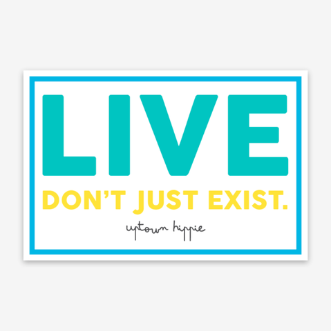 Live Don't Just Exist Sticker
