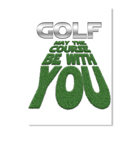 GOLF - MAY THE COURSE BE WITH YOU