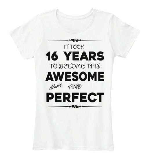 IT'T TOOK 16 YEARS TO BECOME AWESOME - BIRTH GIFTS T-SHIRT