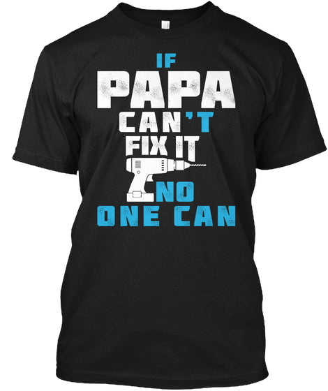 PAPA CAN FIX IT ~ Front Print