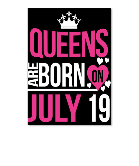 QUEENS ARE BORN ON JULY 19