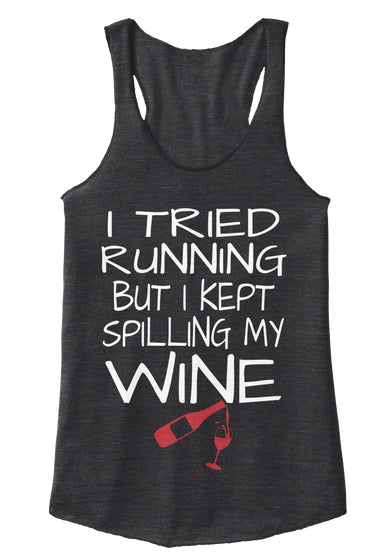 TRIED RUNNING KEPT SPILLING MY WINE TEE