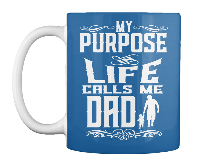 My Purpose In Life Calls Me Dad