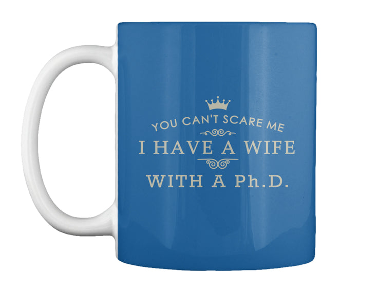 Limited Edition: MY WIFE HAS A Ph.D.