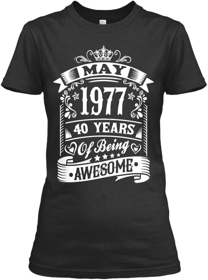 MAY 1977 - 40 YEARS OF BEING AWESOME T-SHIRT
