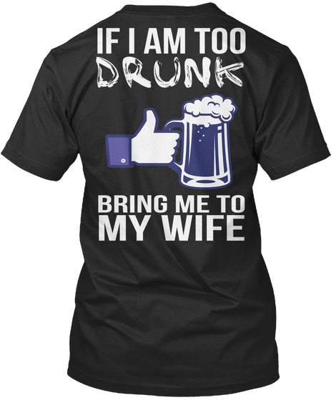 If I Am Too Drunk Bring Me To My Wife
