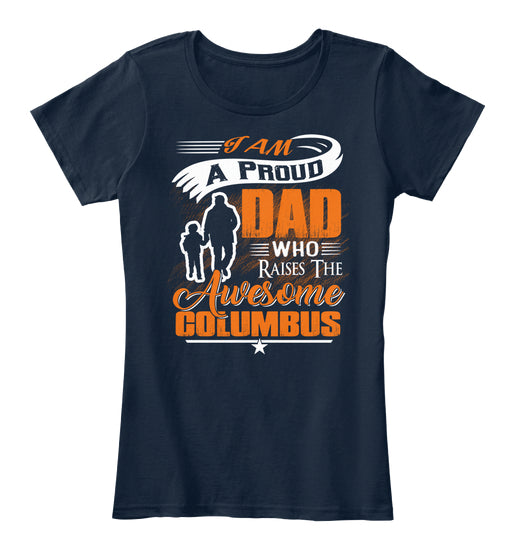 I Am A Proud Dad Who Raises the Awesome Columbus - Columbus Day Shirt
