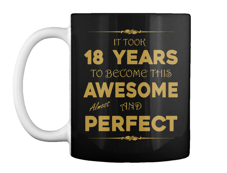 IT TOOK 18 YEARS TO BECOME AWESOME - BIRTH GIFTS MUG