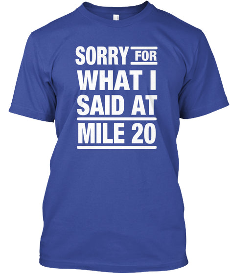 Sorry For What I Said At Mile 20