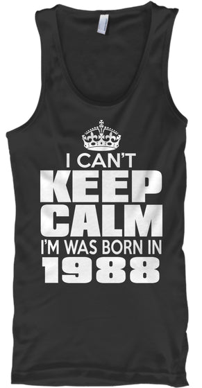 I Cant Keep Calm Im Was Born In 1988
