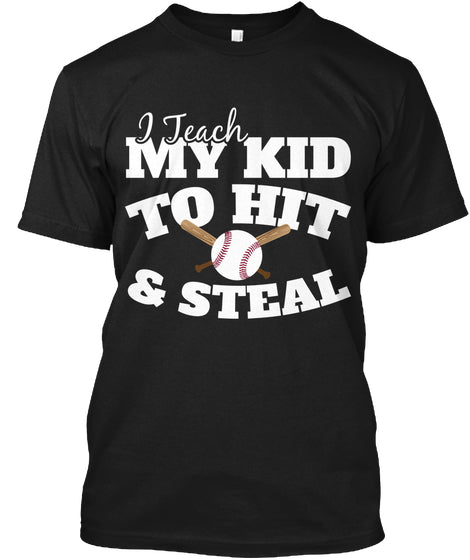 Baseball Mom - I Teach My Kid To Hit And Steal