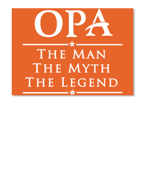 OPA THE MAN-THE MYTH-THE LEGEND